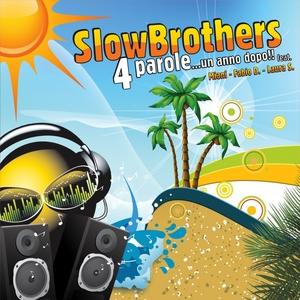 SLOWBROTHERS feat MIANI/FABIO D/LAURA S - 4 Parole Un Anno Dopo