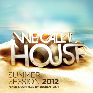 PASH, Jochen/VARIOUS - We Call It House (Summer Session mixed & compiled By Jochen Pash)