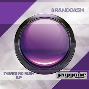 BRANDCASH - There's No Rush EP