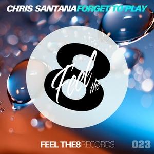 SANTANA, Chris - Forget To Play