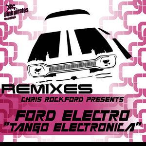 ROCKFORD, Chris presents FORD ELECTRO - Tango Electronica (remixes)