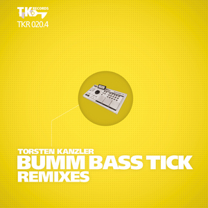 TORSTEN KANZLER - Bumm Bass Tick: Part 4 (remixes)