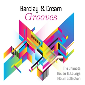BARCLAY & CREAM - Grooves (The Ultimate House & Lounge Album Collection)