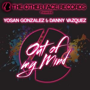 YOSAN GONZALEZ/DANNY VAZQUEZ - Out Of My Mind