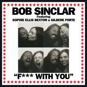 SINCLAR, Bob feat SOPHIE ELLIS BEXTOR/GILBERE FORTE - F*** With You