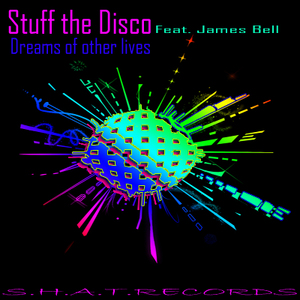 STUFF THE DISCO feat JAMES BELL - Dreams Of Other Lives