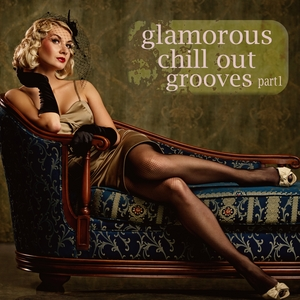 VARIOUS - Glamorous Chill Out Grooves Part 1 (A Luxury Composition Of Lounge & Downbeat)