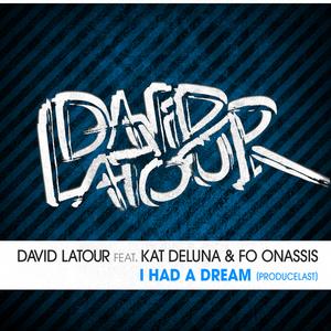 LATOUR, David feat KAT DELUNA/FO ONASSIS - I Had A Dream (Producelast)