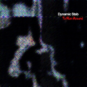 DYNAMIC STAB - To Run Around