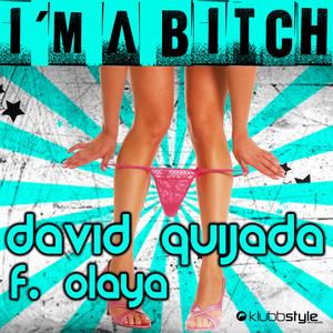 QUIJADA, David feat OLAYA - I'm A Bitch