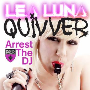 LEA LUNA/QUIVVER - Arrest the DJ