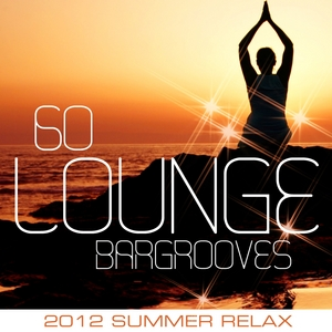 VARIOUS - 60 Lounge Bargrooves (2012 Summer Relax )