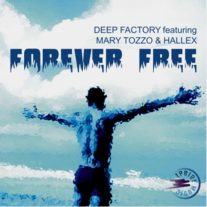 DEEP FACTORY feat MARY TOZZO/HALLEX - Forever Free (remixes)
