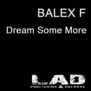 BALEX F - Dream Some More