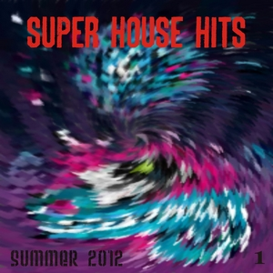 VARIOUS - Super House Hits Summer 2012 Vol 1 (The Best Dance Music From Ibiza Miami Barcelona New York Rimini London)