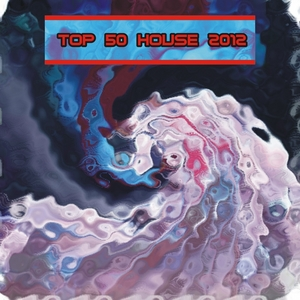 VARIOUS - Top 50 House 2012 (House Electro Dance Tunes 2012)