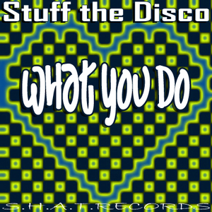 STUFF THE DISCO - What You Do
