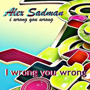 SADMAN, Alex - I Wrong You Wrong