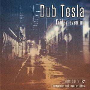 DUB TESLA - Friday Evening
