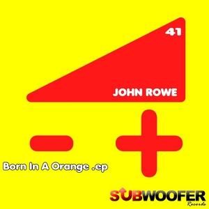 ROWE, John - Born In A Orange
