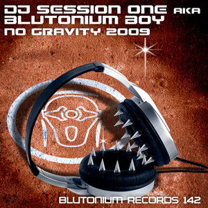 BLUTONIUM BOY/DJ SESSION ONE - No Gravity 2009