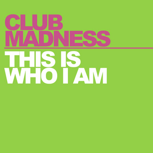 CLUB MADNESS - This Is Who I Am