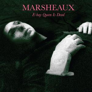 MARSHEAUX - E Bay Queen Is Dead