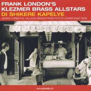 FRANK LONDON'S KLEZMER BRASS ALLSTARS - Di Shikere Kapelye