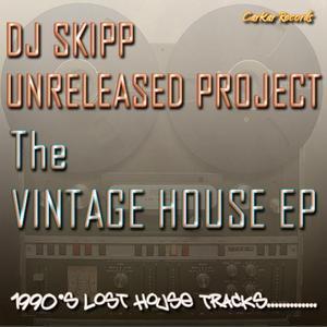 DJ SKIPP UNRELEASED PROJECT - The Vintage House EP