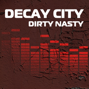 DECAY CITY - Dirty Nasty