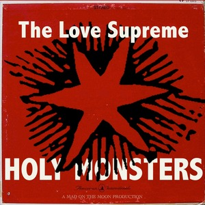 LOVE SUPREME, The - Holy Monsters