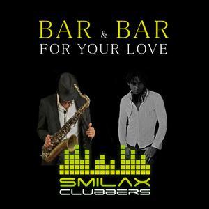 BAR & BAR - For Your Love