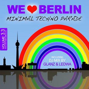 GLANZ & LEDWA/VARIOUS - We Love Berlin 3 3: Minimal Techno Parade Incl DJ Mix By Glanz & Ledwa
