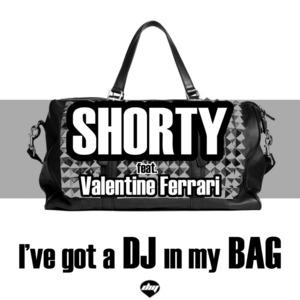 SHORTY/VALENTINE FERRARI - I've Got A DJ In My Bag