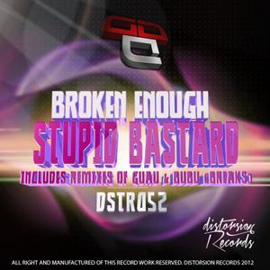 BROKEN ENOUGH - Stupid Bastard