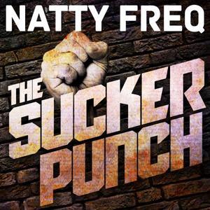 NATTY FREQ - The Sucker Punch