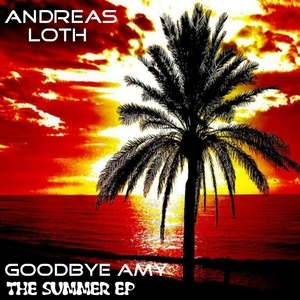 LOTH, Andreas aka DJ BUTTERBLEEP - Goodbye Amy: The Summer EP