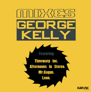 MR GAGUN/LEON/TIMEWARP INC/AFTERNOONS IN STEREO - George Kelly Mixes