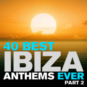 VARIOUS - 40 Best Ibiza Anthems Ever: Part 2