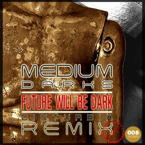 MEDIUM feat DARKS - Future Will Be Dark