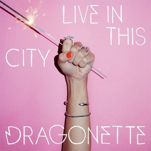DRAGONETTE - Live In This City