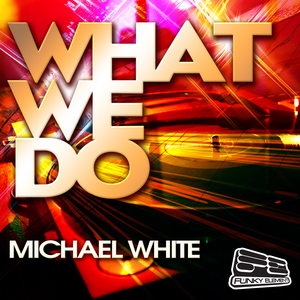 WHITE, Michael - What We Do