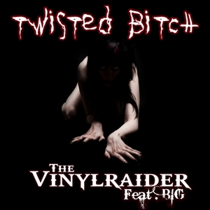 VINYL RAIDER, The feat BIG - Twisted Bitch