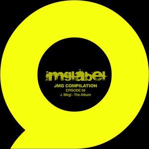 J MIRGI - JMG Compilation: Episode 04 J Mirgi The Album