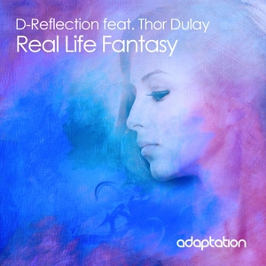 D REFLECTION feat THOR DULAY - Real Life Fantasy
