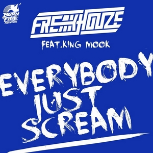 FREAKHOUZE feat KING MOOK - Everybody Just Scream (remixes)