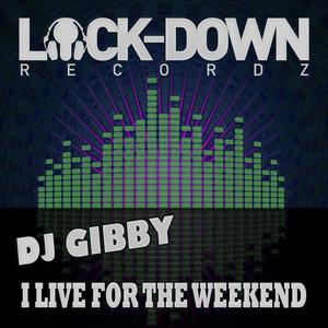 DJ GIBBY - I Live For The Weekend