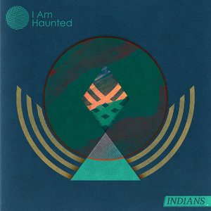 INDIANS - I Am Haunted