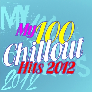VARIOUS - My 100 Chillout Hits 2012