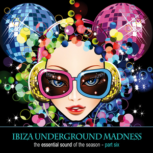 VARIOUS - Ibiza Underground Madness The Essential Sound Of The Season Part 6